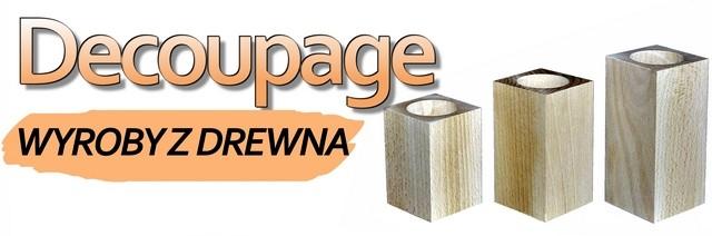 DECOUPAGE - Wyroby z drewna